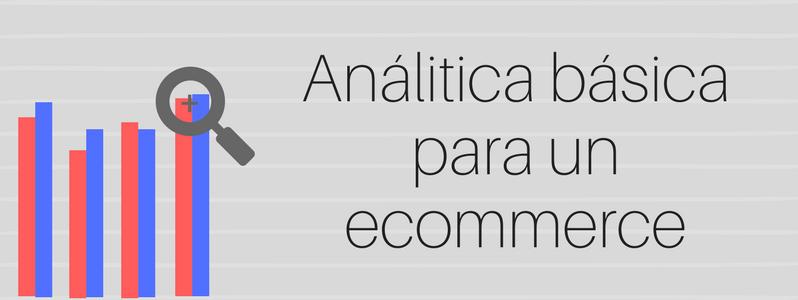 Análitica ecommerce: KPIs básicos para tu tienda online