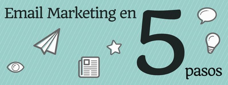 Cómo hacer Email Marketing en 5 pasos