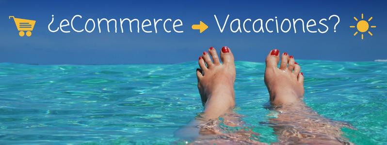 Cómo seguir vendiendo en tu eCommerce aunque estés de vacaciones