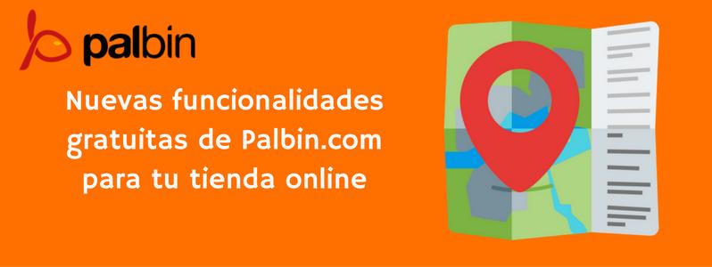 Nuevas funcionalidades gratuitas de Palbin.com para tu tienda online