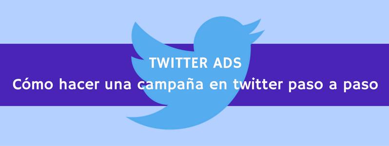 Twitter Ads: cómo hacer una campaña en twitter paso a paso